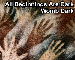 all beginnings are dark, womb dark